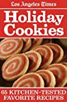 Los Angeles Times Holiday Cookies: 65 Kitchen-Tested Favorite Recipes