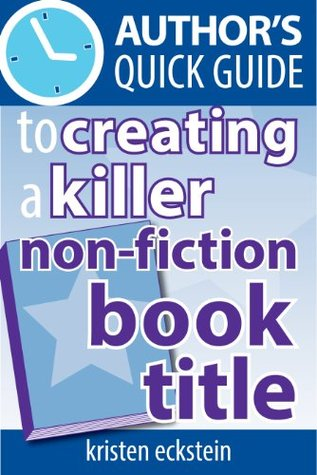 Author's Quick Guide to Creating a Killer Non-Fiction Book Title