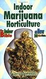 Indoor Marijuana Horticulture: The Indoor Bible