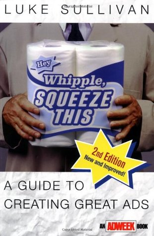 Hey, Whipple, Squeeze This: A Guide to Creating Great Ads