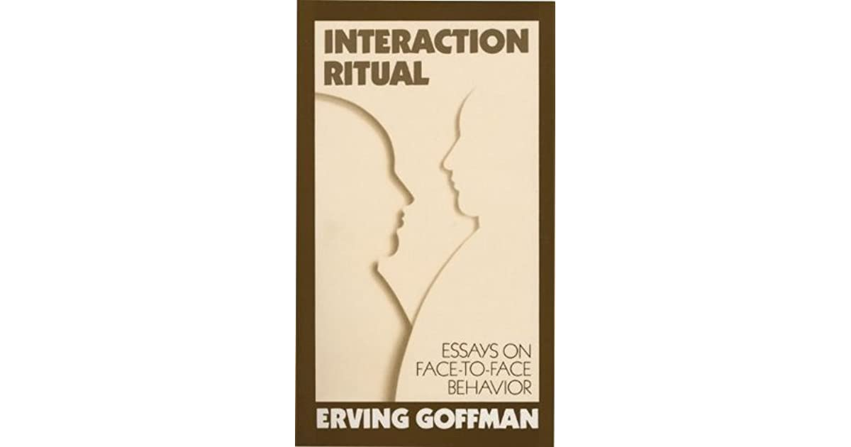 Interaction Ritual Essays On Face To Face Behavior By Erving Goffman