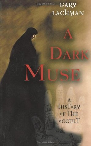 A Dark Muse: A History of the Occult by Gary Lachman