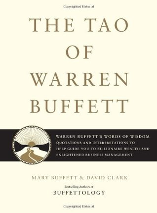 The Tao of Warren Buffett: Warren Buffett's Words of Wisdom - Quotations and Interpretations to Help Guide You to Billionaire Wealth and Enlightened Business Management
