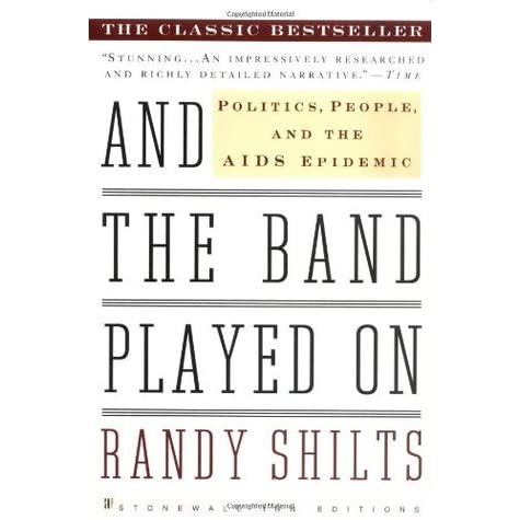 And The Band Played On Politics People And The Aids Epidemic By