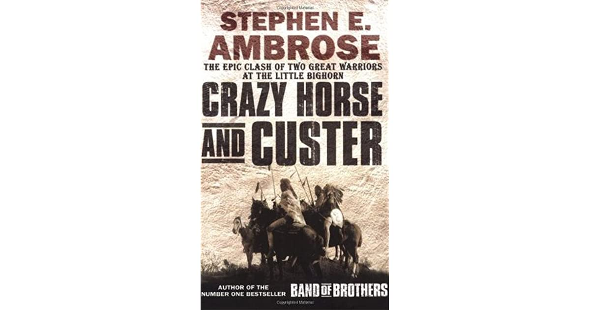 Crazy Horse and Custer by Stephen E  Ambrose