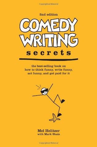 Comedy Writing Secrets: The Best-Selling Book on How to Think Funny, Write Funny, Act Funny, And Get Paid For It