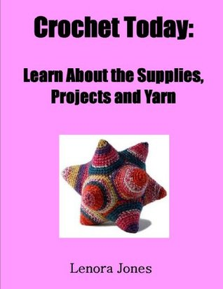 Crochet Today: Learn About the Supplies, Projects and Yarn