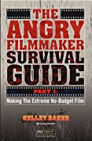 The Angry Filmmaker Survival Guide Part One: Making The Extreme No Budget Film