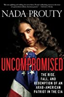 Uncompromised: The Rise, Fall, and Redemption of an Arab American Patriot in the CIA