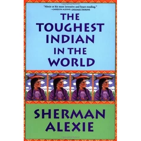 the toughest indian in the world The toughest indian in the world [sherman alexie] on amazoncom free shipping on qualifying offers a beloved american writer whose books are championed by critics and readers alike, sherman alexie has been hailed by time as one of the better new novelists.