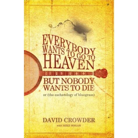 Everybody Wants To Go To Heaven But Nobody Wants To Die Or By David Crowder Check amazon for nobody mp3 download browse other artists under f:f2 f3 f4 f5 songwriter(s): to heaven but nobody wants to die