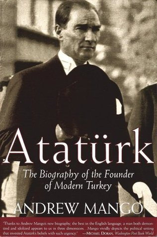 Ataturk The Biography of the founder of Modern Turkey - Andrew Mango