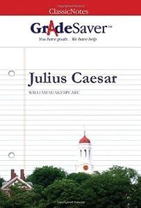 GradeSaver(tm) ClassicNotes Julius Caesar