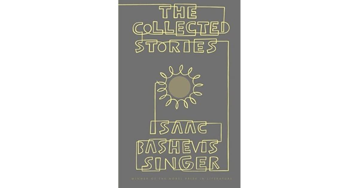 The Collected Stories of Isaac Bashevis Singer by Isaac