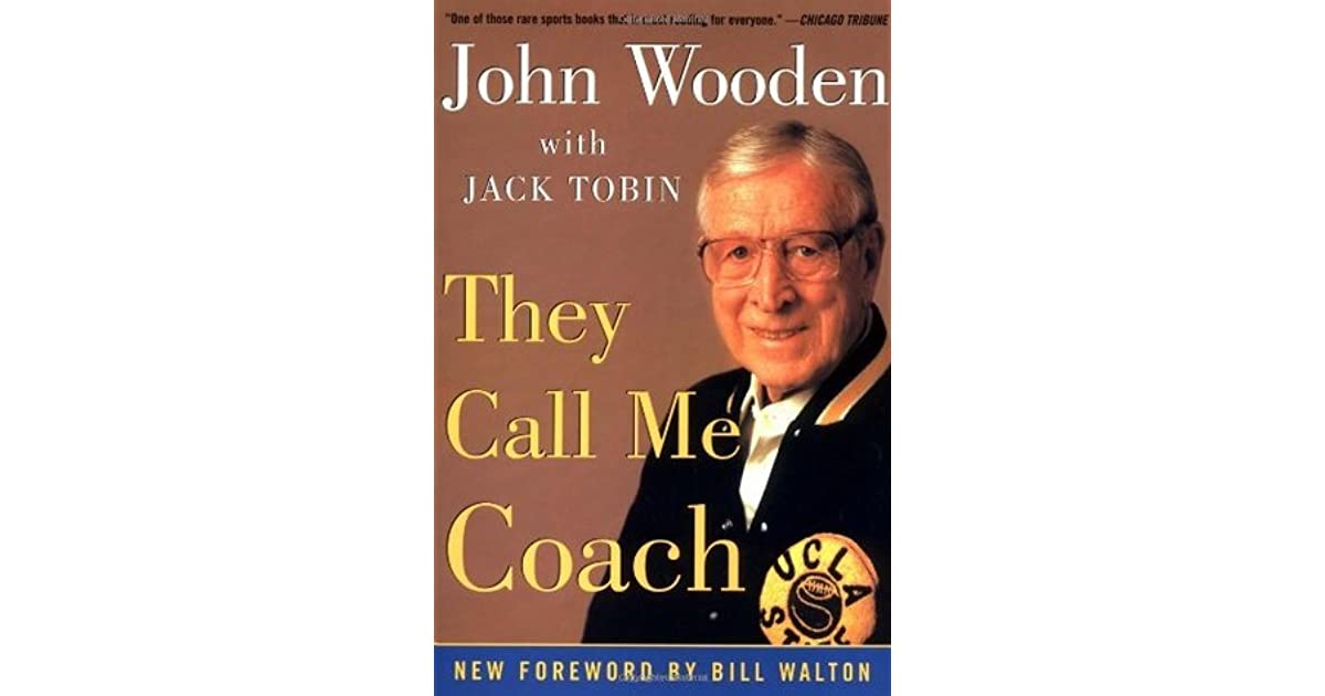 a summary of the book they call me coach john wooden Chapter 1 summary and analysis they call me coach by john wooden is a recount of the coach's most memorable coaching moments, the life lessons he learned and the ones he taught coach john wooden talks about his 1964 ncaa championship team wooden pulls center fred slaughter out of the big game.