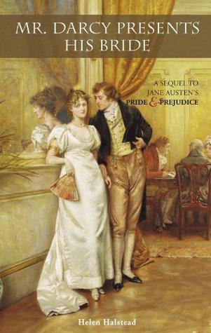 Mr  Darcy Presents His Bride: A Sequel to Jane Austen's Pride and