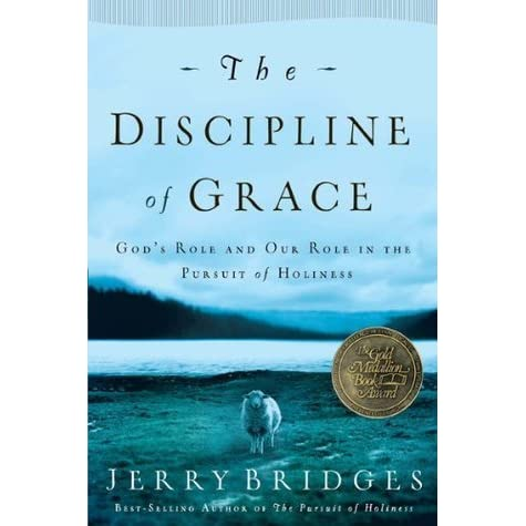The discipline of grace gods role and our role in the pursuit of the discipline of grace gods role and our role in the pursuit of holiness by jerry bridges fandeluxe Images