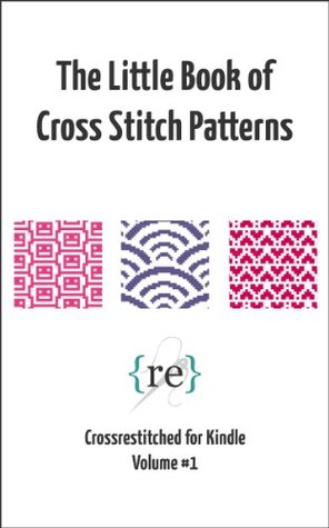 The Little Book of Cross Stitch Patterns (Crossrestitched for Kindle)