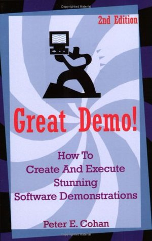 Great Demo!: How to Create and Execute Stunning Software Demonstrations