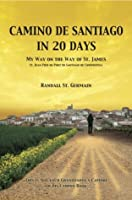 Camino de Santiago in 20 Days: My Way on the Way of St. James