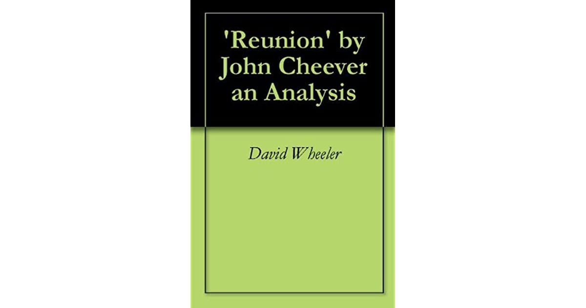 reunion by john cheever Reunion by john cheever the new yorker, october 27, 1962 p 45 short story in which the narrator recalls the last time he saw his father he was going from his grandmother's in the adirondacks.