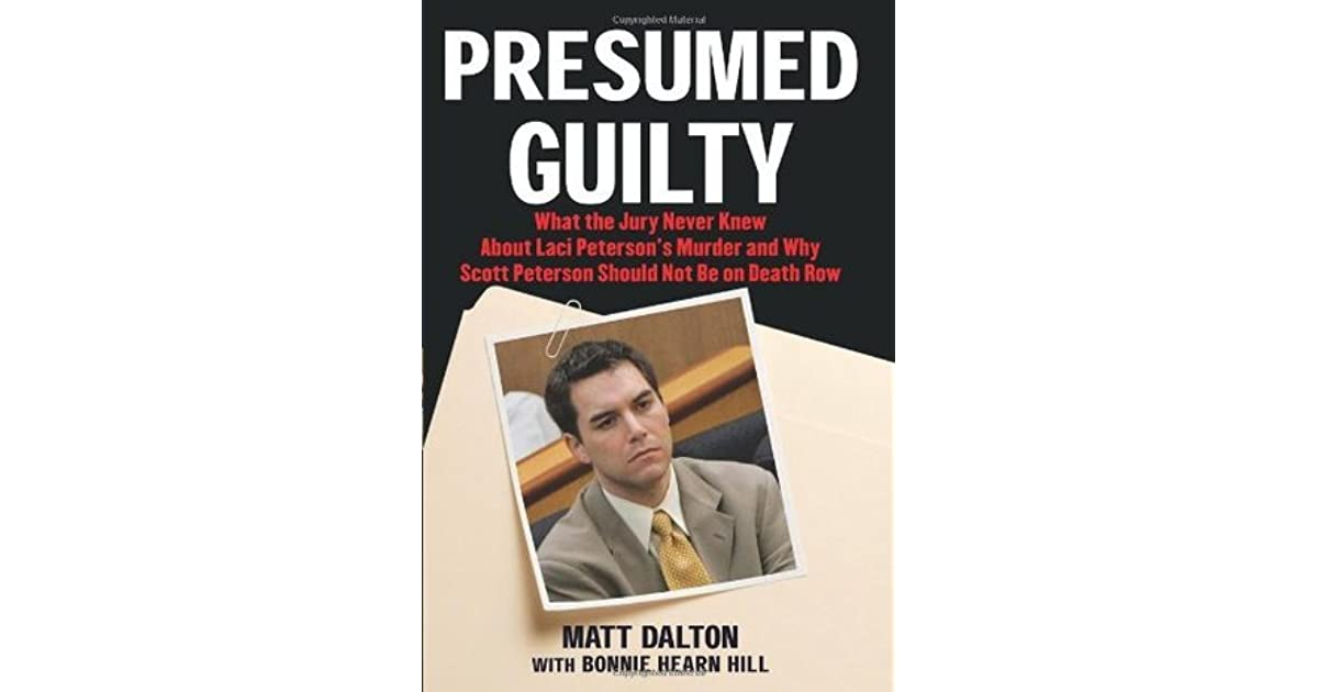 Presumed Guilty: What The Jury Never Knew About Laci Petersonu0027s Murder And  Why Scott Peterson Should Not Be On Death Row By Matt Dalton  Presumed Guilty Book