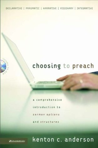 Choosing to Preach: A Comprehensive Introduction to Sermon Options and Structures
