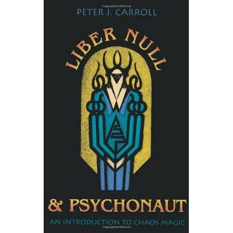 Liber Null and Psychonaut: An Introduction to Chaos Magic by Peter J