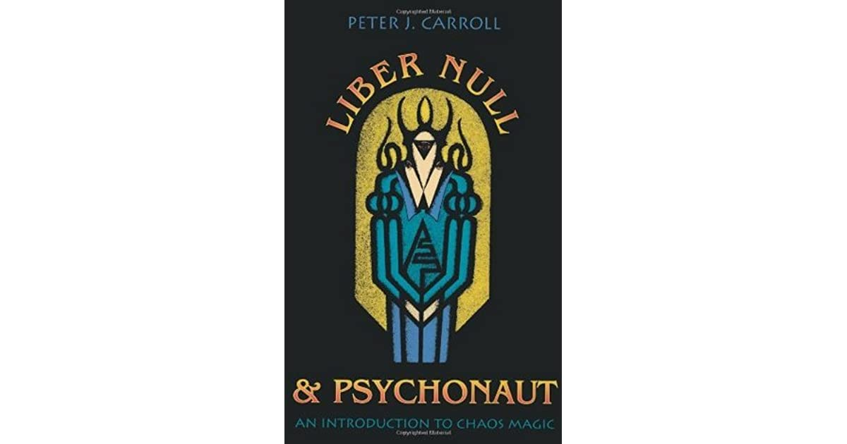 Liber Null and Psychonaut: An Introduction to Chaos Magic by
