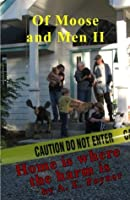 Of Moose and Men: Home is Where the Harm Is