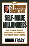 The 21 Success Secrets of Self-Made Millionaires: How to Achieve Financial Independence Faster and Easier Than You Ever Thought Possible