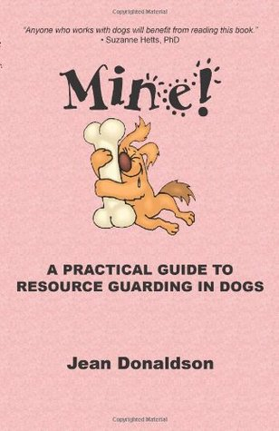 Mine!: A Practical Guide to Resource Guarding in Dogs
