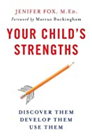 Your Child's Strengths: Discover Them, Develop Them, Use Them