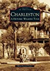 Charleston: A Historic Walking Tour (Images of America: South Carolina)