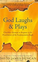 God Laughs and Plays: Churchless Sermons in Response to the Preachments of the Fundamentalist Right