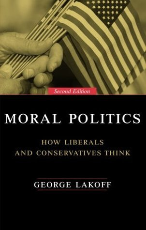 Moral Politics How Liberals and Conservatives Think, 3rd Edition