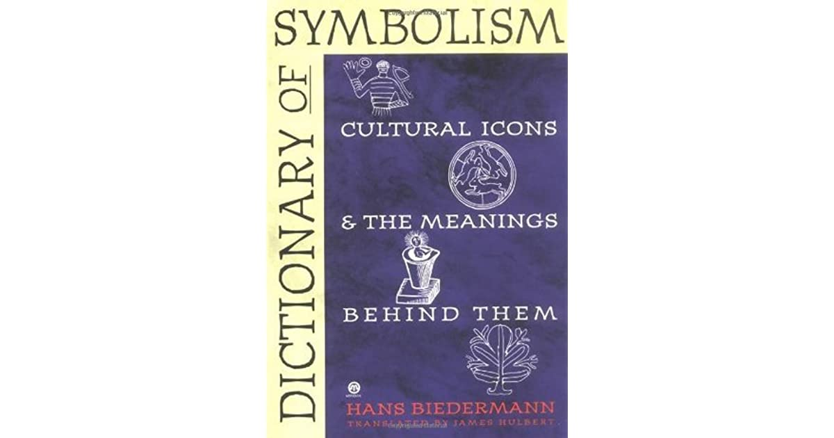 Dictionary of symbolism cultural icons and the meanings behind them dictionary of symbolism cultural icons and the meanings behind them by hans biedermann fandeluxe Choice Image
