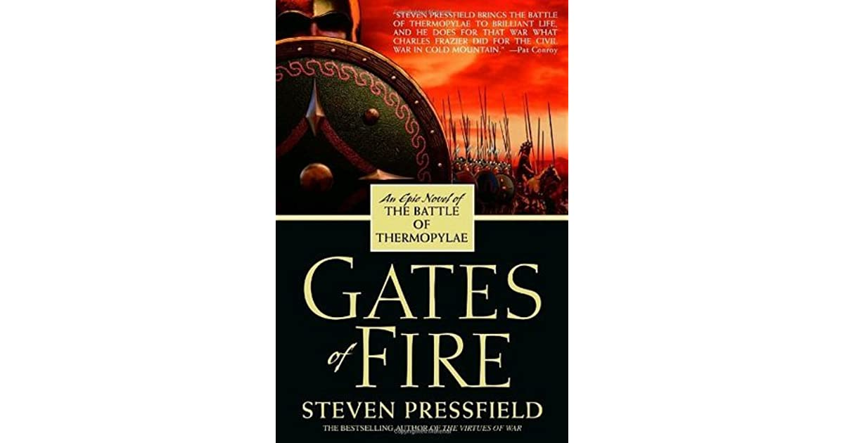 gates of fire by steven pressfield 2 essay Gates of fire by steven pressfield synopsis: set in 480 bc, pressfield's elegiac historical novel is an epic retelling of the persian victory over 300 spartan soldiers at thermopylae.