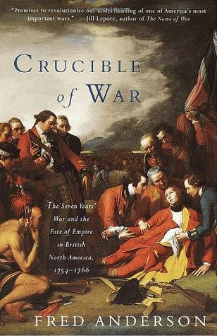 Crucible of War: The Seven Years' War and the Fate of Empire in British North America, 1754 - 1766