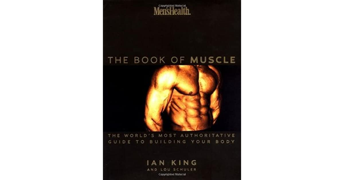 Men S Health Book Of Muscle The World S Most Complete Guide To