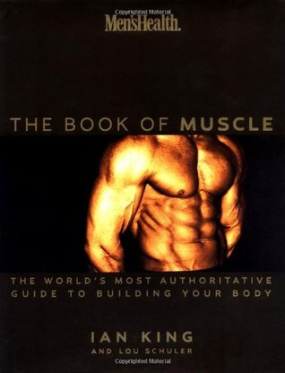 Men's Health: Book of Muscle - The World's Most Complete Guide to Building Your Body