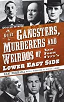 A Guide to Gangsters, Murderers and Weirdos of New York City's Lower East Side (True Crime)