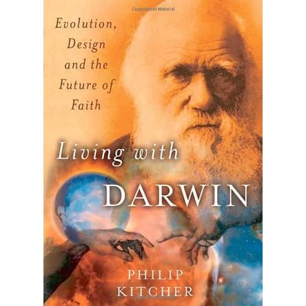 Living With Darwin Evolution Design And The Future Of Faith By Philip Kitcher