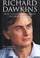 Richard Dawkins: How a Scientist Changed the Way We Think: Reflections by Scientists, Writers, and Philosophers