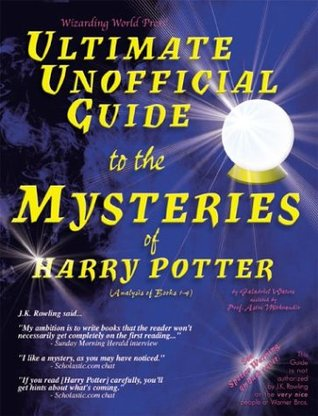 Ultimate Unofficial Guide to the Mysteries of Harry Potter: Analysis of Books 1-4