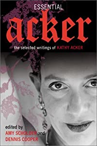 Essential Acker: The Selected Writings