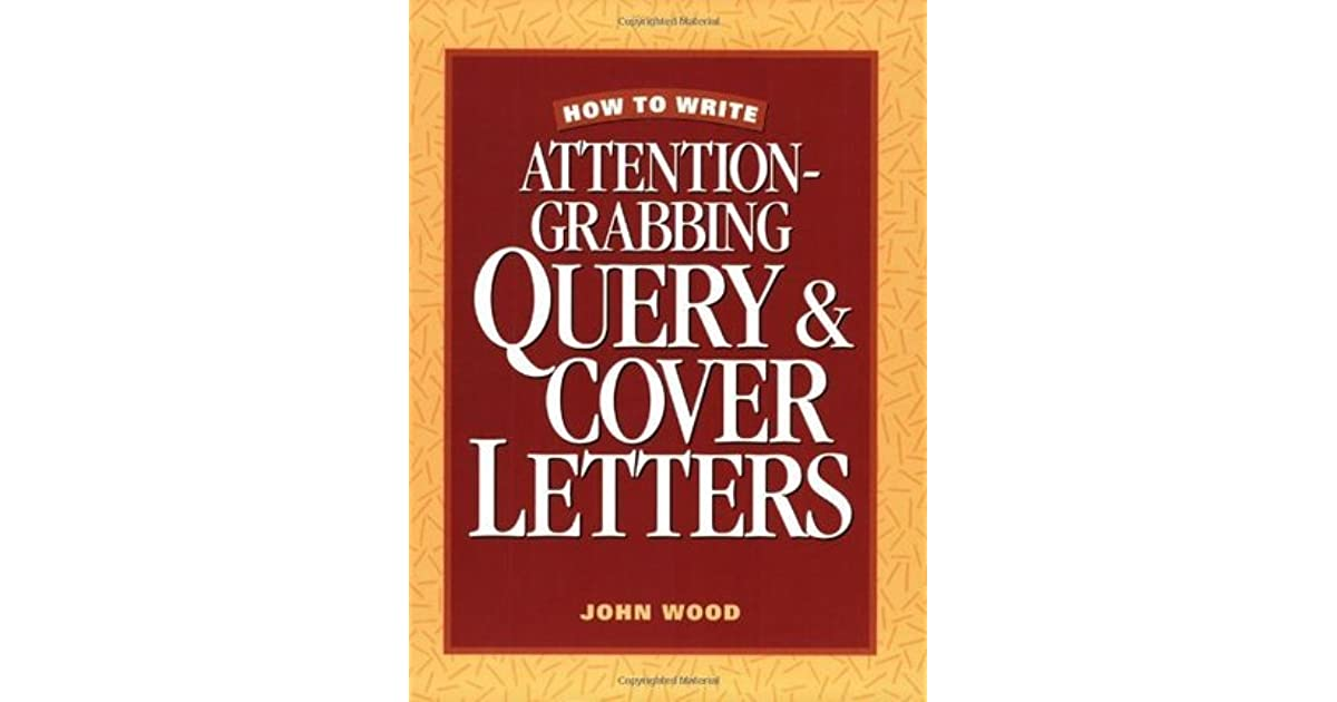 How To Write Attention Grabbing Query Cover Letters By
