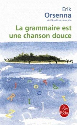 La Grammaire Est Une Chanson Douce By Erik Orsenna