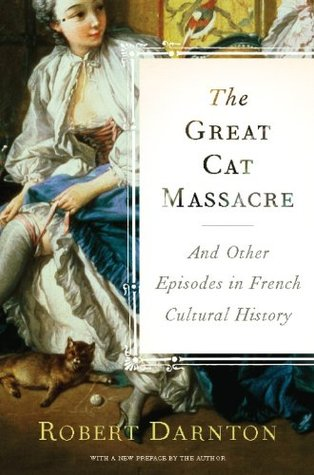 The Great Cat Massacre: And Other Episodes in French