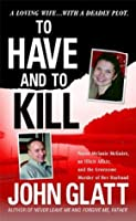 To Have and To Kill: Nurse Melanie McGuire, an Illicit Affair, and the Gruesome Murder of Her Husband